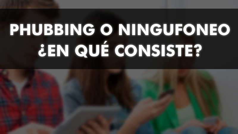 What is Phubbing or Ningufoneo?