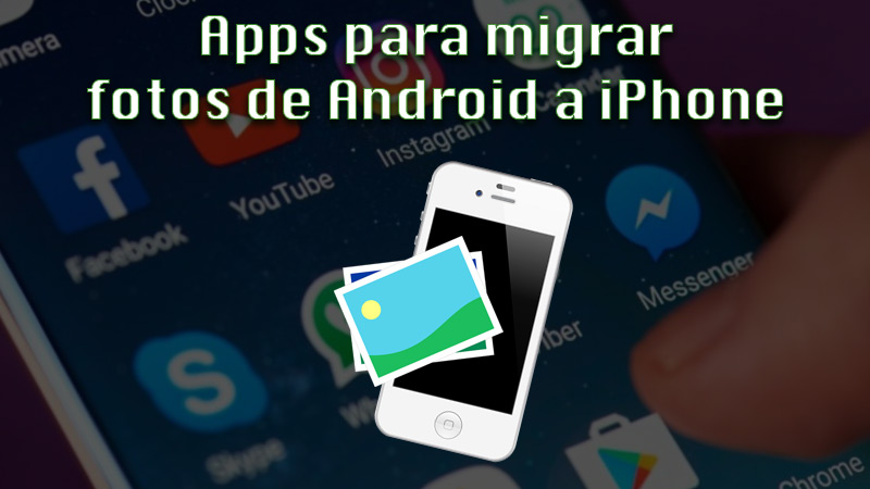 Apps to migrate photos from Android to iPhone