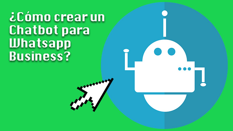Learn step by step how to create a Chatbot for WhatsApp Business from scratch as an expert